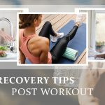 Top 3 Recovery Tips Post Workout